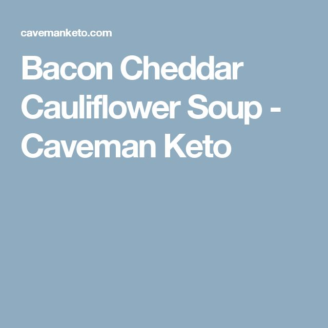 Bacon Cheddar Cauliflower Soup - Caveman Keto