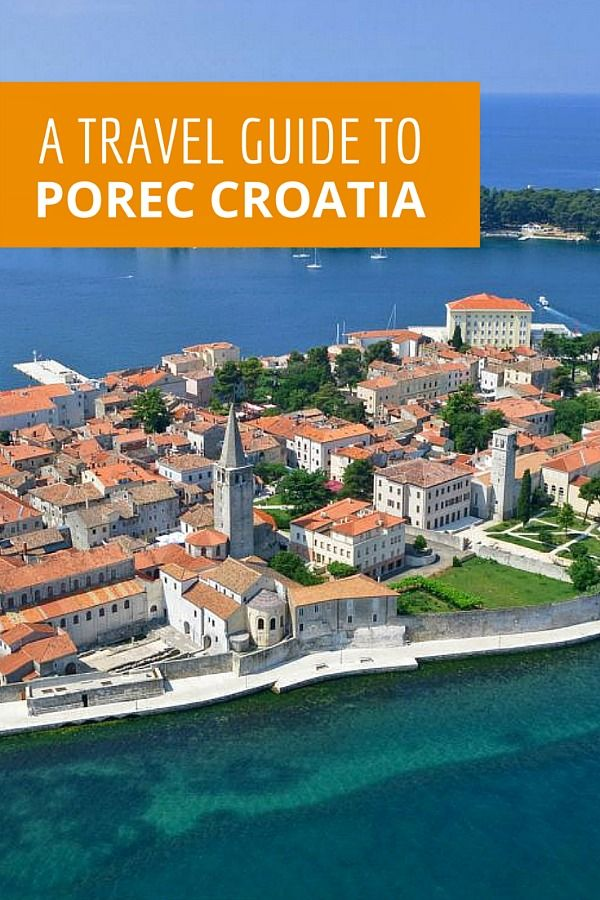 A Complete Travel Guide To Porec Croatia