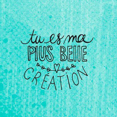 Tu es ma plus belle création #citation #bébé