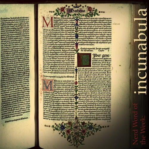 Nerd Word of the Week: incunabula ~ early printed books, especially those printed before 1501. As in: The library's collection of incunabula was priceless.