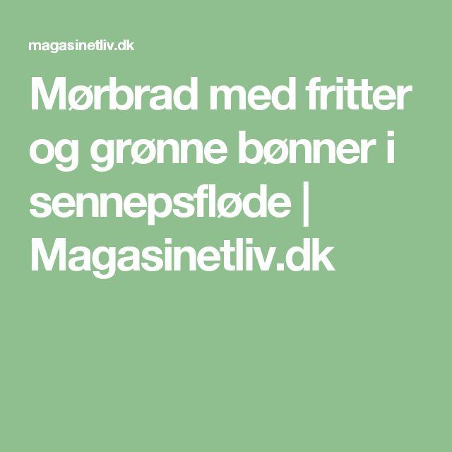 Mørbrad med fritter og grønne bønner i sennepsfløde | Magasinetliv.dk