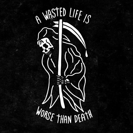 a wasted life is worse than death