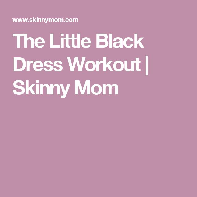 The Little Black Dress Workout | Skinny Mom