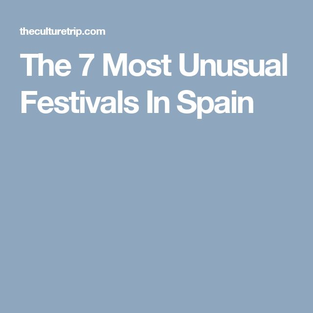 The 7 Most Unusual Festivals In Spain