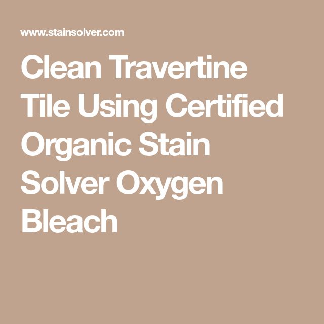 Clean Travertine Tile Using Certified Organic Stain Solver Oxygen Bleach