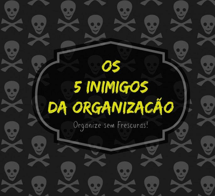 Organize sem Frescuras | Rafaela Oliveira » Arquivos » Os 5 grandes inimigos da organização e como acabar com eles