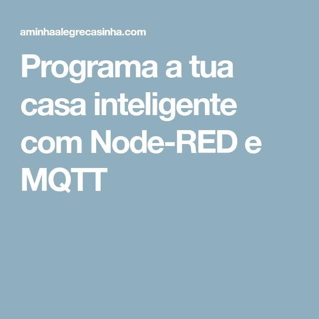 Programa a tua casa inteligente com Node-RED e MQTT