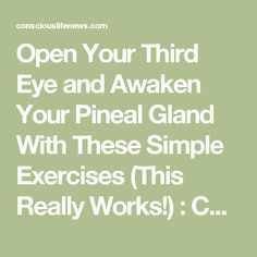 Open Your Third Eye and Awaken Your Pineal Gland With These Simple Exercises (This Really Works!) : Conscious Life News