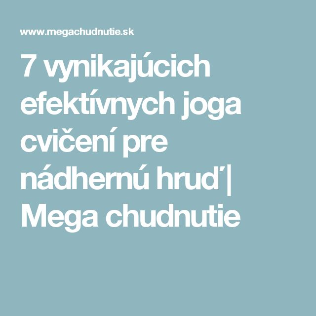 7 vynikajúcich efektívnych joga cvičení pre nádhernú hruď | Mega chudnutie