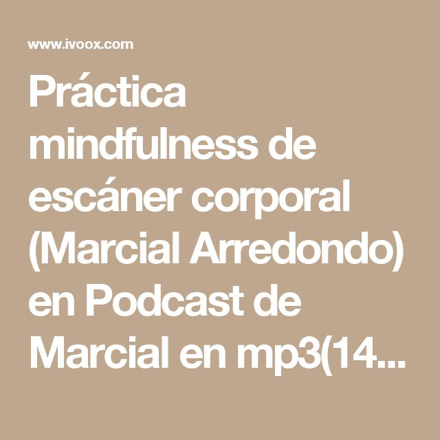 Práctica mindfulness de escáner corporal (Marcial Arredondo) en Podcast de Marcial en mp3(14/05 a las 12:57:26) 16:00 4494211 - iVoox