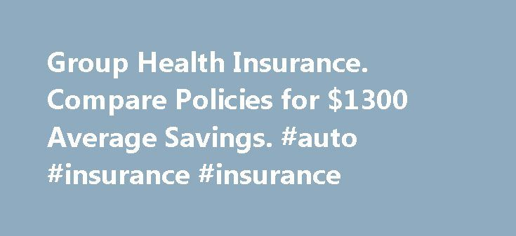 Group Health Insurance. Compare Policies for $1300 Average Savings. #auto #insurance #insurance http://insurance.remmont.com/group-health-insurance-compare-policies-for-1300-average-savings-auto-insurance-insurance/  #group health insurance # Group Health Insurance Tips Group health insurance is a blanket term used to describe the many types of health insurance offered through employers, student organizations, religious groups, and trade and professional associations, to name a few examples…