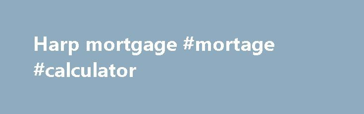 Harp mortgage #mortage #calculator http://mortgage.remmont.com/harp-mortgage-mortage-calculator/  #harp mortgage # Please enter a valid 5-digit Zip Code. We were not able to find the Zip Code you enter. Please check the Zip Code to make sure it was entered correctly. The Chase product or service you selected is not available in the ZIP code you entered. Please check the ZIP code to be sure it was entered correctly. For more information about our products or services, please Contact Us . The…