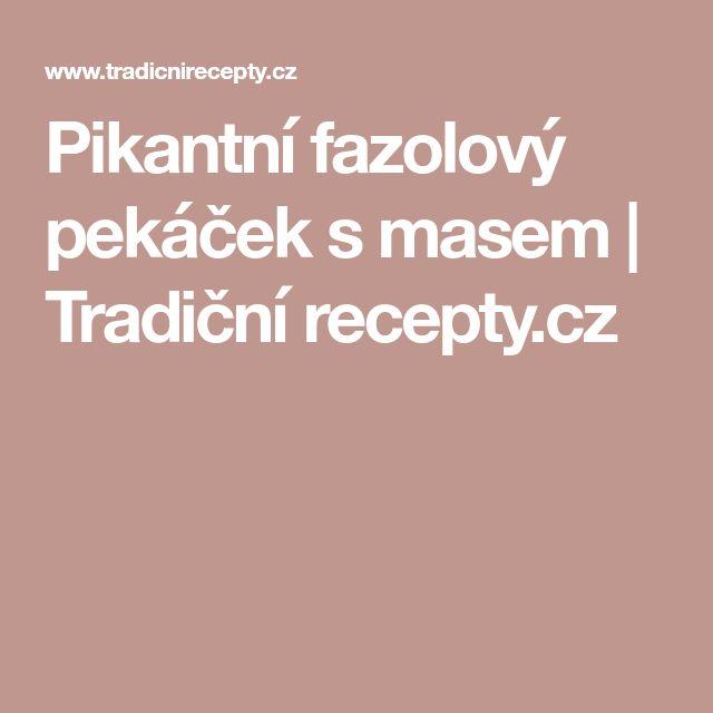 Pikantní fazolový pekáček s masem   Tradiční recepty.cz