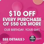 Our Birthday Gift to you - $10 off your next $50 purchase with coupon code HSNBDAY10 at HSN!