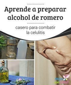Aprende a preparar alcohol de romero casero para combatir la celulitis La celulitis es una condición que se produce debido a la inflamación de los tejidos blandos, ya sea por una dificultad circulatoria o del sistema linfático.