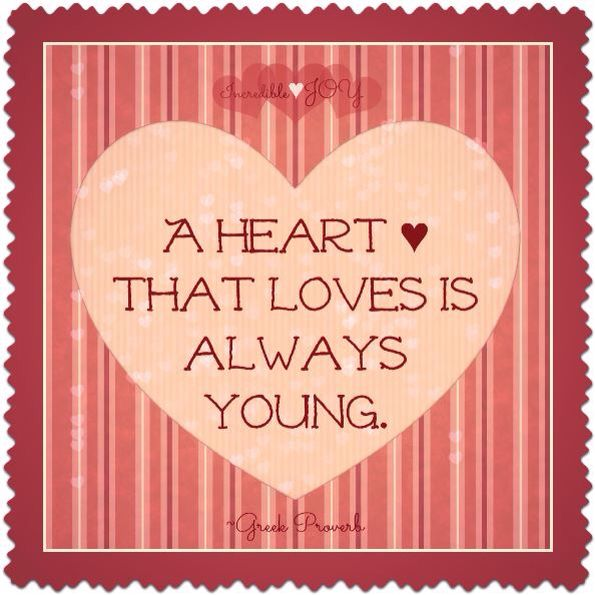 a heart that loves is always young More quotes on love love: a temporary insanity curable by marriage ambrose bierce (1842-1914) american newspaperman and short-story writer » more quotes on love blue eyes say, love me or i die black eyes say, love me or i kill thee spanish proverb » more quotes on love a heart that loves is always young.