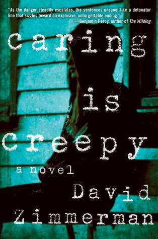 """""""Caring is creepy"""" by David Zimmerman.  2013 Alex Award for the 10 best adult books that appeal to teen audiences."""