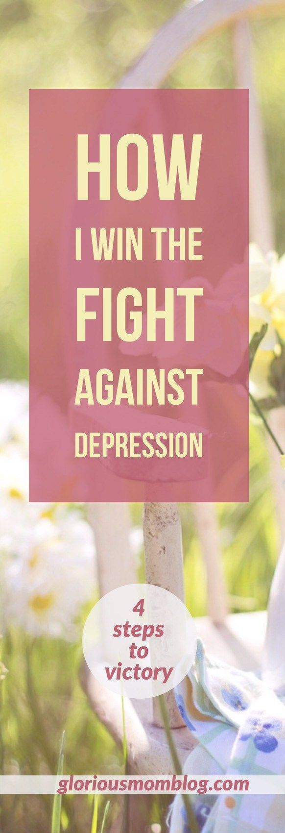 How I win the fight against depression: four steps I take to beat the monster back. Find out how I do it at http://gloriousmomblog.com.