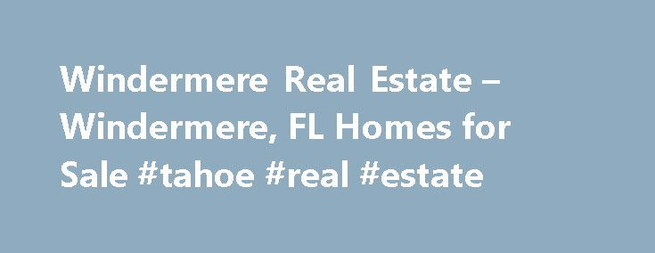 Windermere Real Estate – Windermere, FL Homes for Sale #tahoe #real #estate http://real-estate.nef2.com/windermere-real-estate-windermere-fl-homes-for-sale-tahoe-real-estate/  #windermere real estate # More Property Records View More Neighborhoods Find Windermere, FL homes for sale and other Windermere real estate on realtor.com . Search Windermere houses, condos, townhomes and single-family homes by price and location. Our extensive database of real estate listings provide the most…