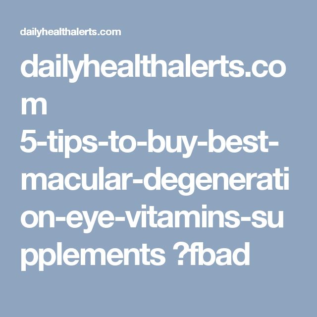 dailyhealthalerts.com 5-tips-to-buy-best-macular-degeneration-eye-vitamins-supplements ?fbad