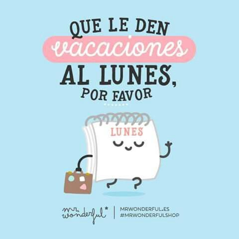 Que le den vacaciones al lunes por favor #Mr.Wonderful