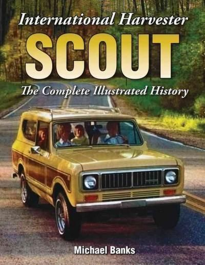 International Harvester Scout: The Complete Illustrated History
