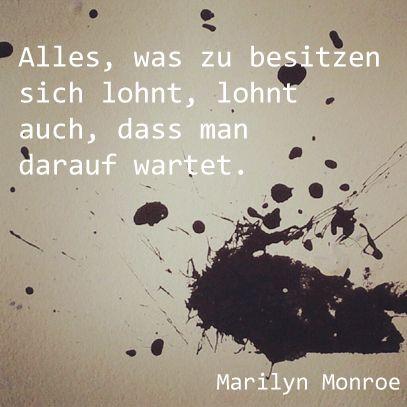 Alles, was zu besitzen sich lohnt, lohnt auch, dass man darauf wartet. (Marilyn Monroe) #sprüche #zitate #MarilynMonroe
