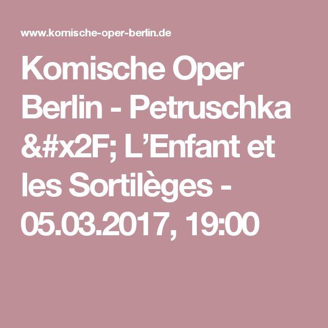 Komische Oper Berlin - Petruschka / L'Enfant et les Sortilèges - 05.03.2017, 19:00