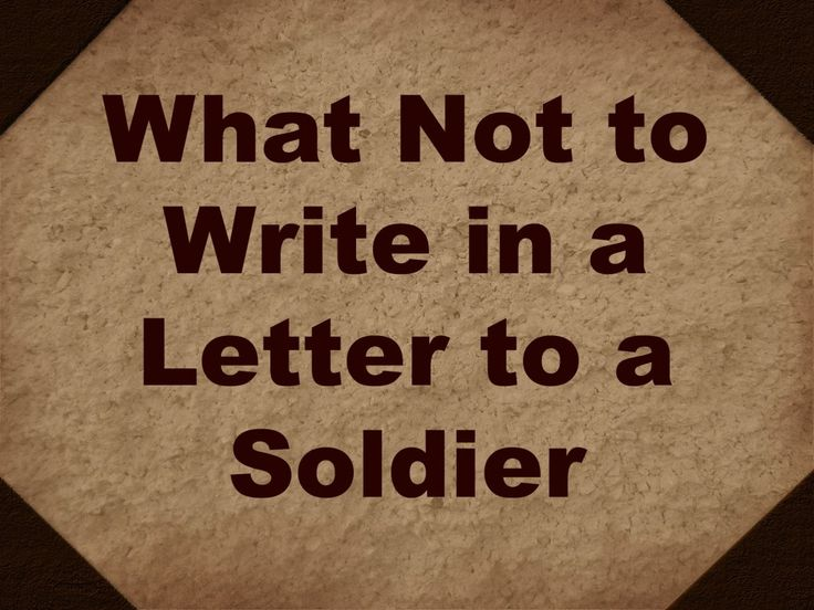what not to write in a letter to a soldier.  Guideline for things not to include, as well as a list of ideas for things to include in your letter to a deployed soldier.