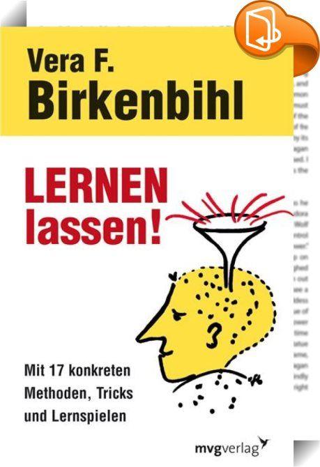 Lernen lassen!    :  LERNEN lassen! Wie kann Lernen gelingen? Wir müssen Lernende endlich LERNEN lassen. Wir alle haben die angeborenen Fähigkeiten dazu! Nutzen Sie also die natürliche Arbeitsweise Ihres Gehirns, statt sie zu bekämpfen. So gewinnen alle - Lernende und Lehrende. In diesem Buch zeigt Vera F. Birkenbihl,Autorin zahlreicher Bücher zum Thema Lernen (wie des Klassikers Stroh im Kopf?, erscheint in der 50. Auflage), wie LERNEN mühelos gelingen kann.