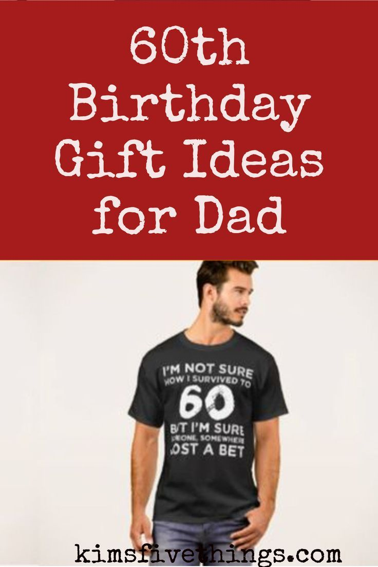 Meaningful 60th Birthday Gifts For Dad How Can I Surprise My His