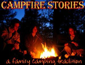 These campfire stories could become a family camping tradition. (complete with How-to story telling tips)