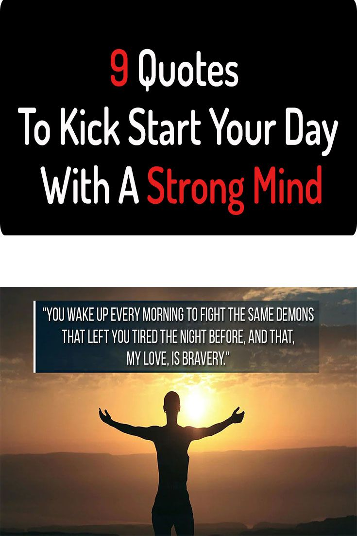 9 Quotes To Kick Start Your Day With A Strong Mind Strong Mind Lessons Taught By Life Start The Day Quotes