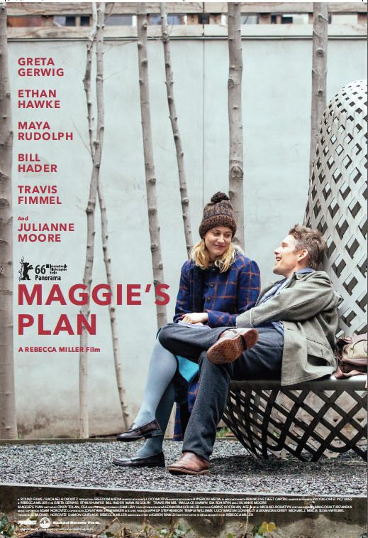 Maggie's Plan (2015)  Director: Rebecca Miller Stars: Greta Gerwig, Ethan Hawke, Julianne Moore, Bill Hader, Maya Rudolph