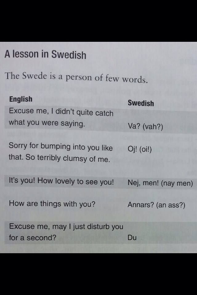 A Swede is a person of few words lol