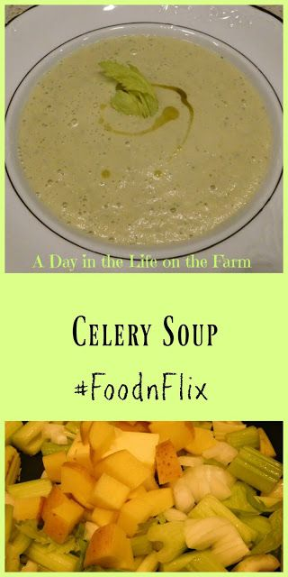 A Day in the Life on the Farm: Celery Soup #FoodnFlix