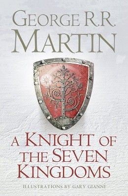 A Knight of the Seven Kingdoms: Being the Adventures of Ser Duncan the Tall, and His Squire, Egg (Hardback)
