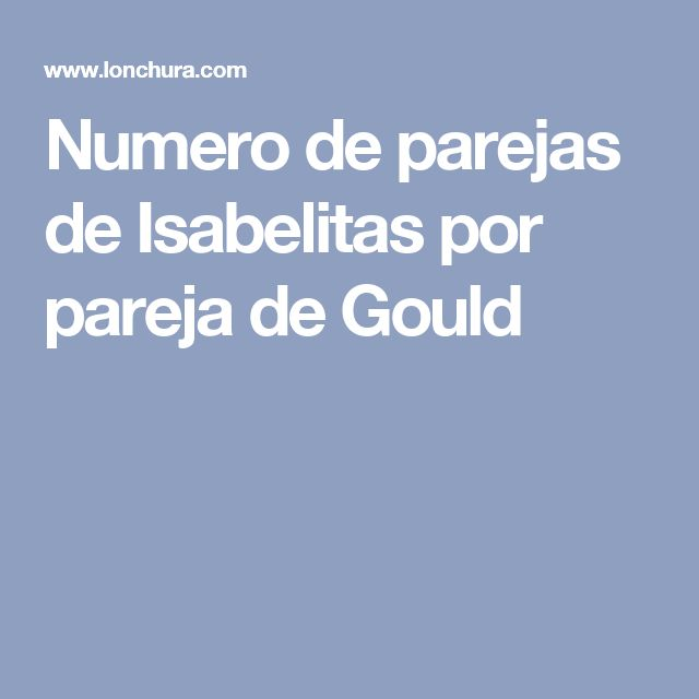 Numero de parejas de Isabelitas por pareja de Gould