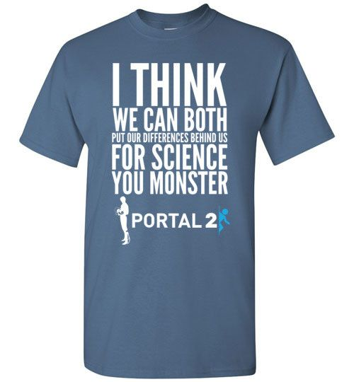 I think we can both put our differences behind us for science you monster, Portal 2 quote tee is perfect for lovers of this game. We have South of Memphis staffers who love this game and this shirt.