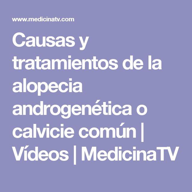 Causas y tratamientos de la alopecia androgenética o calvicie común   Vídeos   MedicinaTV