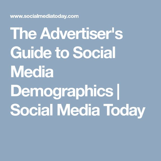 The Advertiser's Guide to Social Media Demographics                Social Media Today