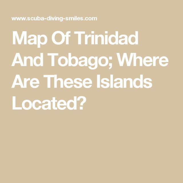 Map Of Trinidad And Tobago; Where Are These Islands Located?