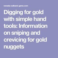 Digging for gold with simple hand tools: Information on sniping and crevicing for gold nuggets