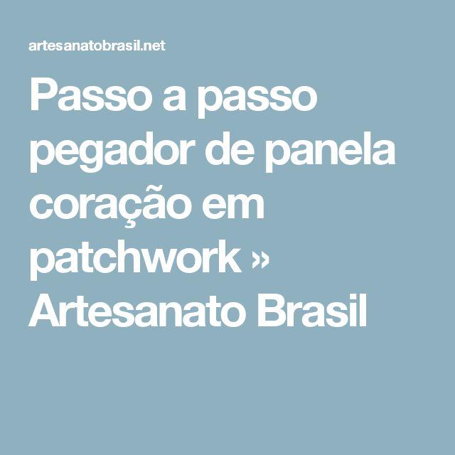 Passo a passo pegador de panela coração em patchwork » Artesanato Brasil