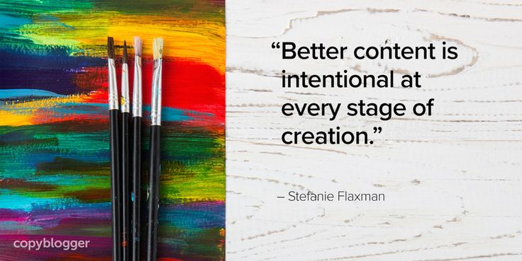 """""""Better content is intentional at every stage of creation."""" – Stefanie Flaxman"""