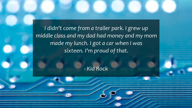 I didn't come from a trailer park. I grew up middle class and my dad had money and my mom made my lunch. I got a car when I was sixteen. I'm proud of that.      #Mom #MomQuotes #quote #quotes
