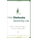 How Starbucks Saved My Life: A Son of Privilege Learns to Live Like Everyone Else (Hardcover)By Michael Gill