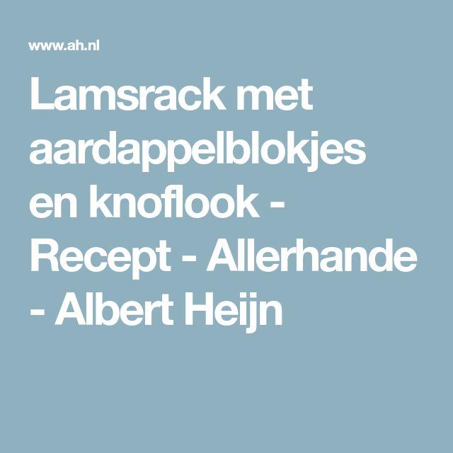 Lamsrack met aardappelblokjes en knoflook - Recept - Allerhande - Albert Heijn