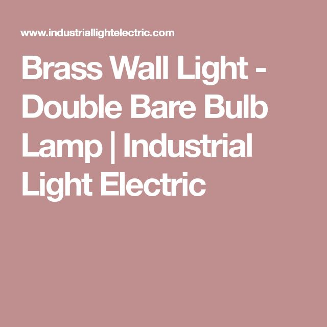 Brass Wall Light - Double Bare Bulb Lamp | Industrial Light Electric