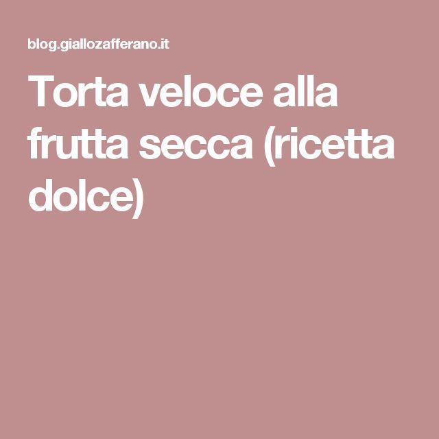 Torta veloce alla frutta secca (ricetta dolce)